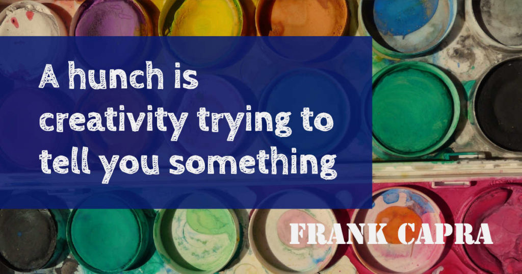 A hunch is creativity trying to tell you something