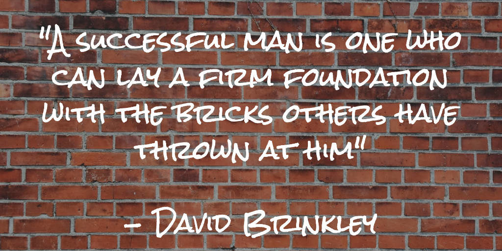 A successful man is one who can lay a firm foundation with the bricks others have thrown at him - David Brinkley